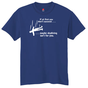 If At First You Don't Succeed Maybe Skydiving Isn't For You T-Shirt