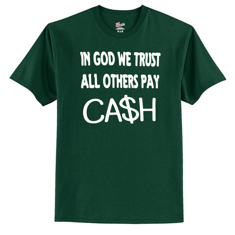 In God We Trust All Others Pay Ca$h T-Shirt