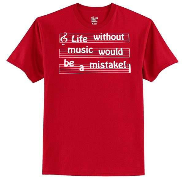 Life Without Music Would Be A Mistake T-Shirt