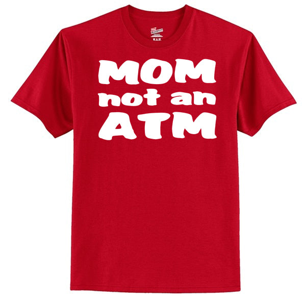 MOM Not An ATM  T-Shirt