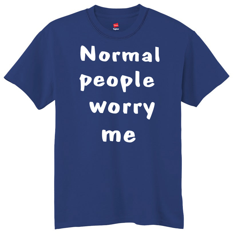 Normal People Worry Me T-Shirt