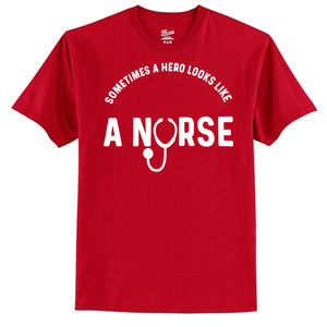 Sometimes A Hero Looks Like A Nurse  T-Shirt