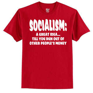 SOCIALISM: A Great Idea... Till You Run Out Of Other People's Money T-Shirt
