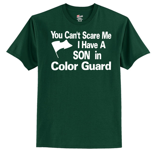 You Can't Scare Me I Have A Son In Color Guard T-Shirt