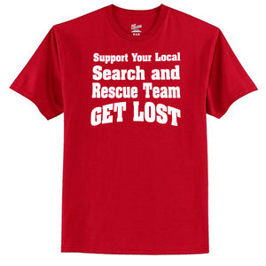 Support Your Local Search And Rescue Team - Get Lost T-Shirt