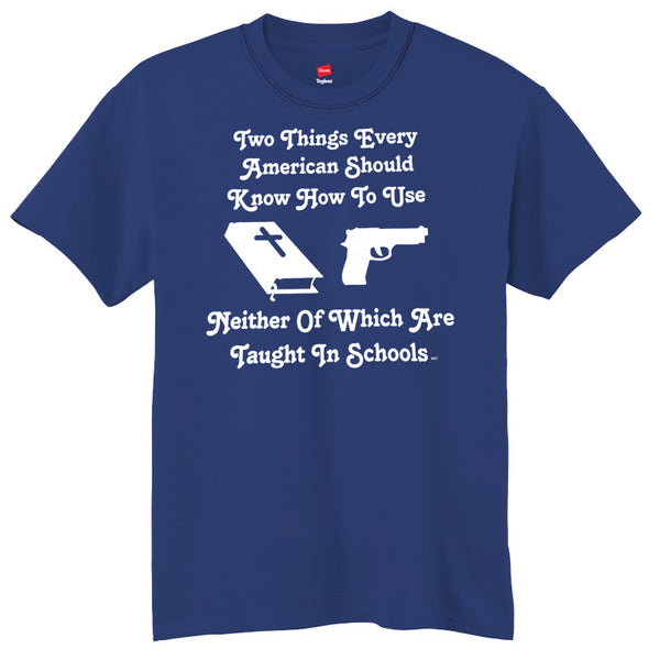 Two Things Every American Should Know How To Use - A Gun & A Bible - Neither Of Which Are Taught In Schools  T-Shirt