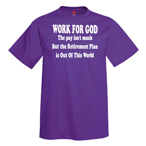 WORK for GOD The Pay Isn't Much But The Retirement Plan Is Out Of This World  T-Shirt