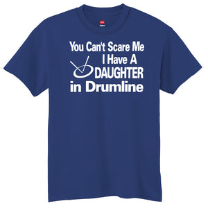 You Can't Scare Me I Have A Daughter In Drumline T-Shirt