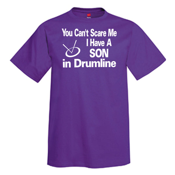 You Can't Scare Me I Have A Son In Drumline T-Shirt