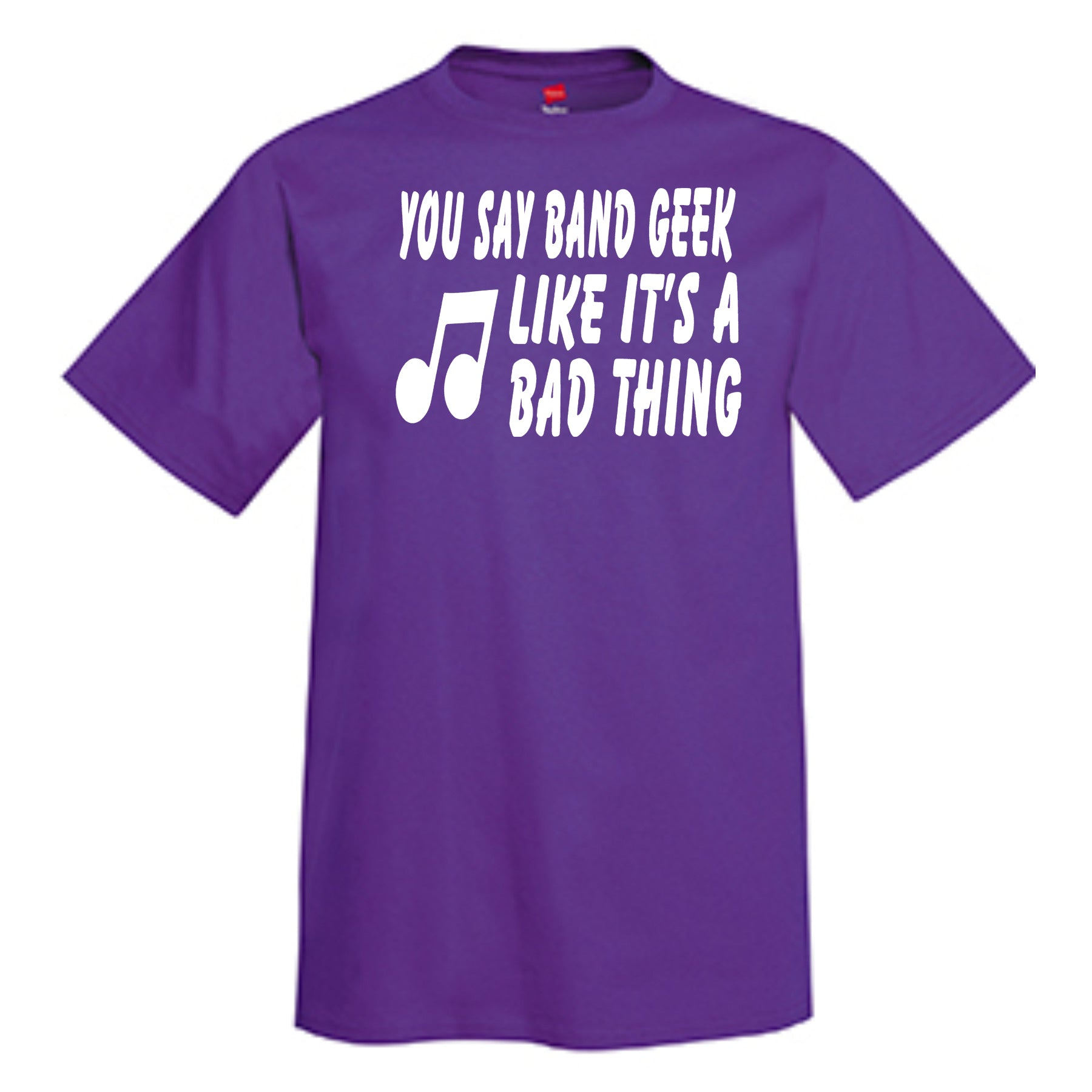 You Say Band Geek Like It's A Bad Thing T-Shirt
