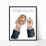 A Day Without Coffee Print