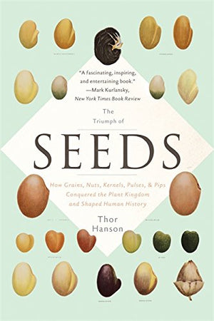 The Triumph of Seeds: How Grains, Nuts, Kernels, Pulses, and Pips Conquered the Plant Kingdom and Shaped Human History - Garden Gift Hub