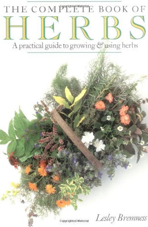 The Complete Book of Herbs: A Practical Guide to Growing and Using Herbs - Garden Gift Hub