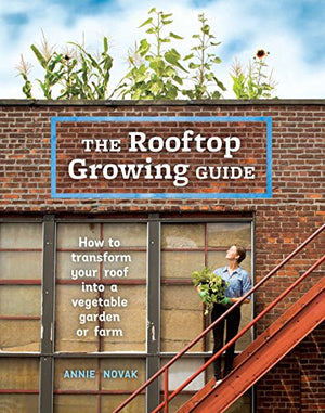 The Rooftop Growing Guide: How to Transform Your Roof into a Vegetable Garden or Farm - Garden Gift Hub