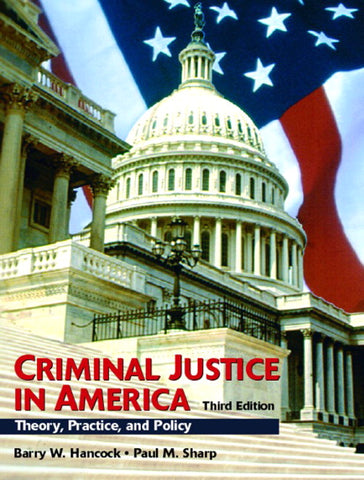 Criminal Justice in America: Theory, Practice, and Policy, 3rd Edition