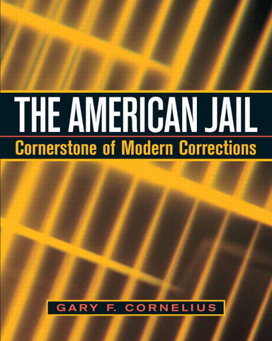 American Jail, The: Cornerstone of Modern Corrections, 1/e