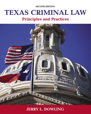 Texas Criminal Law: Principles and Practices, 2nd Edition