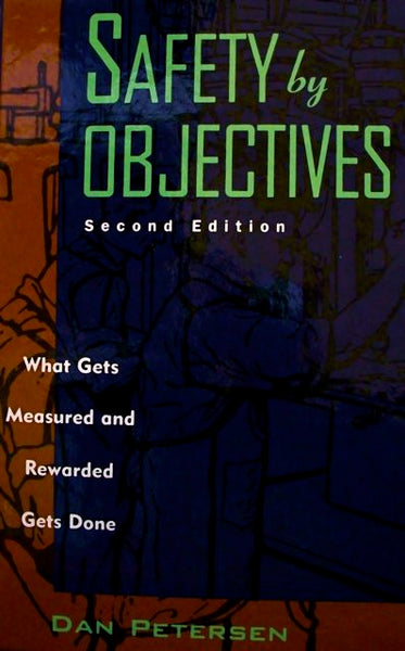 Safety by Objectives What Gets Measured and Rewarded Gets Done Second Edition