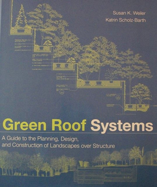 Green Roof Systems: A Guide to the Planing, Design, and Construction of Landscapes over Structure