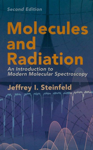 Molecules and Radiation An Introduction to Modern Molecular spectroscopy Second Edition