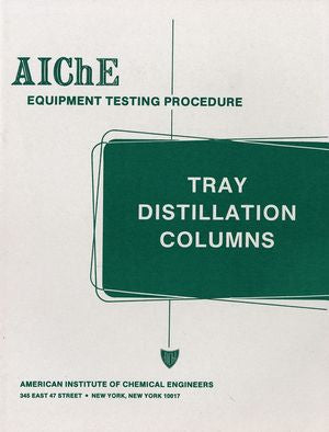 AIChE Equipment Testing Procedure - Tray Distillation Columns: A Guide to Performance Evaluation, 2nd Edition