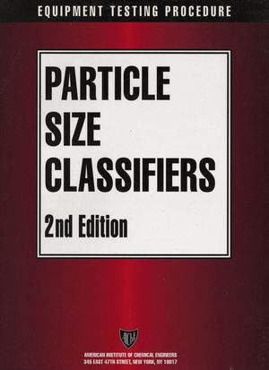 AIChE Equipment Testing Procedure - Particle Size Classifiers, 2nd Edition