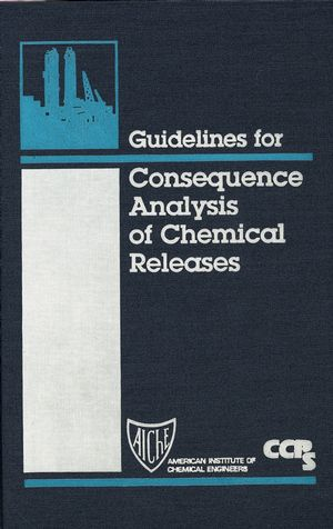 Guidelines for Consequence Analysis of Chemical Releases