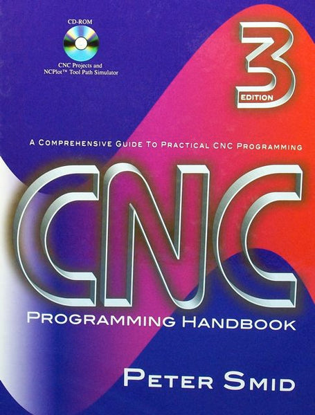 A Comprehensive Guide to Practical CNC Programming: CNC Programming Handbook