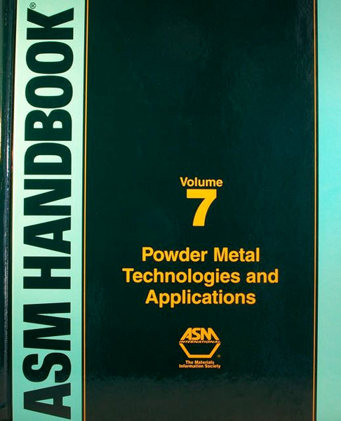 ASM Handbook Volume 7: Powder Metal Technologies and Applications