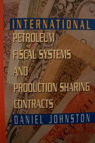International Petroleum Fiscal Systems and Production Sharing Contracts