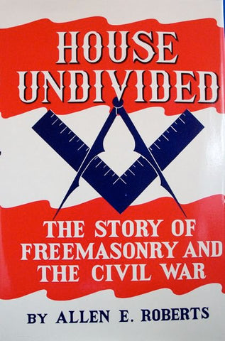 House Undivided: The Story of Freemasonry and the Civil War