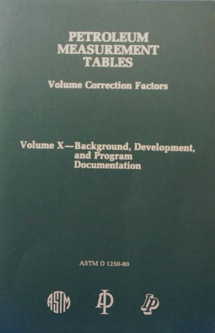 Petroleum Measurement Tables - Volume Correction Factors: Volume X - Background, Development, and Program Documentation