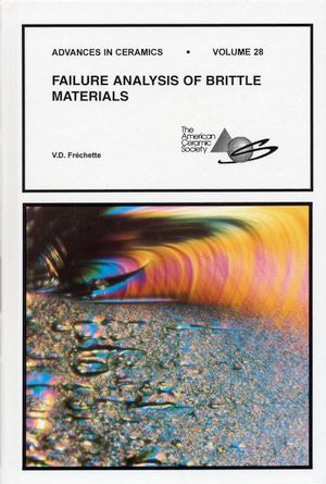 Failure Analysis of Brittle Materials: Advances in Ceramics, Volume 28