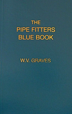 The Pipe Fitters Blue Book by W. V. Graves