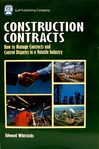 Construction Contracts How to Manage Contracts and Control Disputes in a Volatile Industry