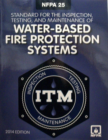 NFPA 25: Standard for the Inspection, Testing, and Maintenance of Water-Based Fire Protection Systems 2014 Edition