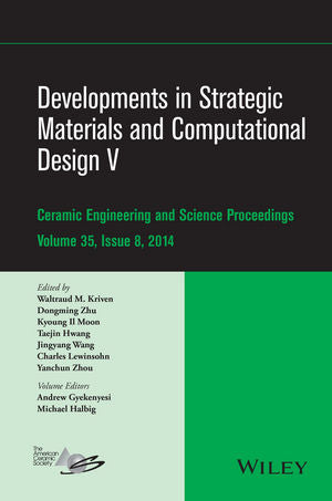 Developments in Strategic Materials and Computational Design V: A Collection of Papers Presented at the 38th International Conference on Advanced Ceramics and Composites, January 27-31, 2014, Daytona Beach, Florida, Volume 35, Issue 8
