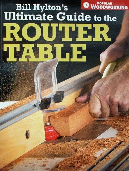 Bill Hyleton's Ultimate Guide to the Router Table