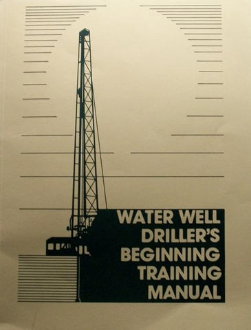 Water Well Driller's Beginning Training Manual