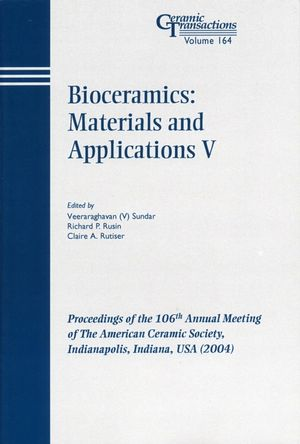 Bioceramics: Materials and Applications V: Proceedings of the 106th Annual Meeting of The American Ceramic Society, Indianapolis, Indiana, USA 2004