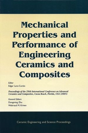 Mechanical Properties and Performance of Engineering Ceramics and Composites: A Collection of Papers Presented at the 29th International Conference on Advanced Ceramics and Composites, Jan 23-28, 2005, Cocoa Beach, FL, Volume 26, Issue 2