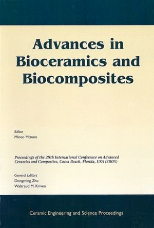 Advances in Bioceramics and Biocomposites: A Collection of Papers Presented at the 29th International Conference on Advanced Ceramics and Composites, Jan 23-28, 2005, Cocoa Beach, FL, Volume 26, Issue 6