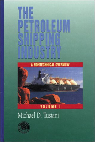 The Petroleum Shipping Industry: A Nontechnical Overview  Volume One
