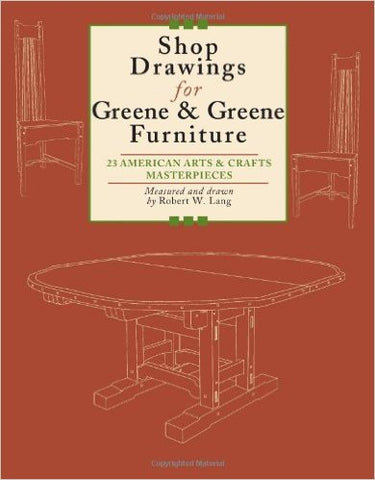 Shop Drawings for Greene & Greene Furniture: 23 American Arts and Crafts Masterpieces Paperback
