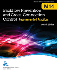 M14 Backflow Prevention and Cross-Connection Control: Recommended Practices, Fourth Edition