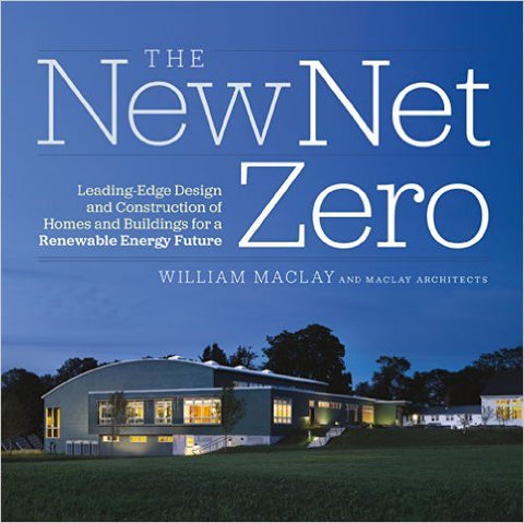 The New Net Zero: Leading-Edge Design and Construction of Homes and Buildings for a Renewable Energy Future Hardcover