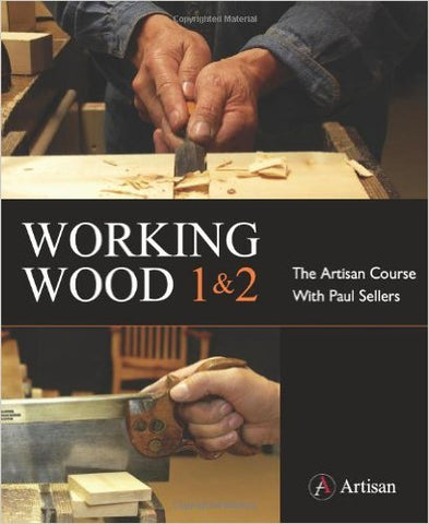 Working Wood 1 & 2: the Artisan Course with Paul Sellers Paperback