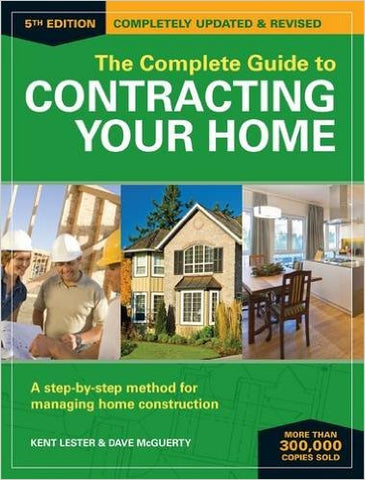 The Complete Guide to Contracting Your Home: A Step-by-Step Method for Managing Home Construction 5th Edition