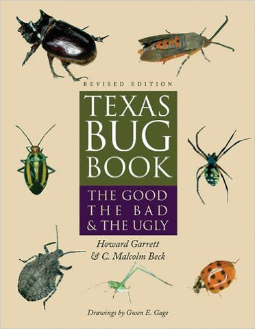 Texas Bug Book: The Good, the Bad, and the Ugly Revised Edition