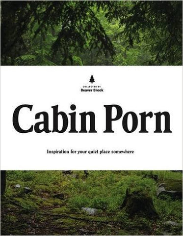 Cabin Porn: Inspiration for Your Quiet Place Somewhere Hardcover